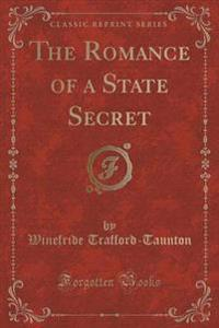 The Romance of a State Secret (Classic Reprint)