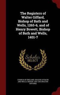 The Registers of Walter Giffard, Bishop of Bath and Wells, 1265-6, and of Henry Bowett, Bishop of Bath and Wells, 1401-7