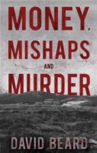 Money, Mishaps and Murder