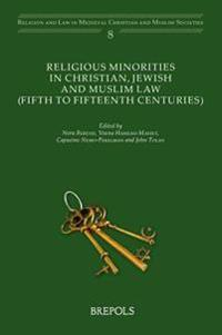 Religious Minorities in Christian, Jewish and Muslim Law (5th - 15th Centuries)