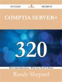CompTIA Server+ 320 Success Secrets - 320 Most Asked Questions On CompTIA Server+ - What You Need To Know