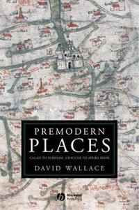 Premodern Places: Calais to Surinam, Chaucer to Aphra Behn