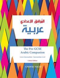 The Pre-GCSE Arabic Companion: A Key Stage 3 Book for Lower Intermediate / Intermediate Level