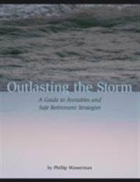 Outlasting the Storm:  A Guide to Annuities and Safe Retirement Strategies