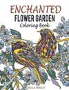 Enchanted Flower Garden Coloring Book: Flowers Adult Coloring Book: Using the Secret Beauty of Gardens for a Relaxing Floral Art Therapy