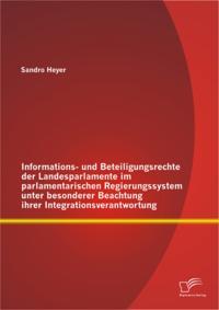 Informations- und Beteiligungsrechte der Landesparlamente im parlamentarischen Regierungssystem unter besonderer Beachtung ihrer Integrationsverantwortung