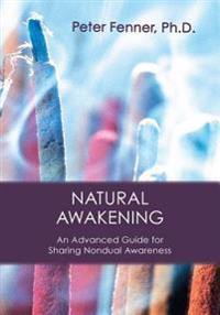 Natural Awakening: An Advanced Guide for Sharing Nondual Awareness