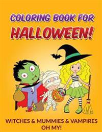 Coloring Book for Halloween: Witches & Mummies & Vampires, Oh My!