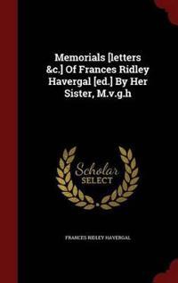 Memorials [Letters &C.] of Frances Ridley Havergal [Ed.] by Her Sister, M.V.G.H