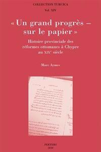 Un Grand Progres - Sur Le Papier. Histoire Provinciale Des Reformes Ottomanes a Chypre Au Xixe Siecle