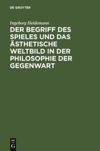 Der Begriff des Spieles und das asthetische Weltbild in der Philosophie der Gegenwart