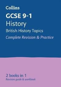 Collins GCSE Revision and Practice: New 2016 Curriculum - GCSE History - British: All-In-One Revision and Practice