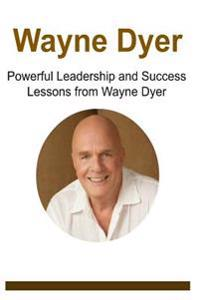 Wayne Dyer: Powerful Leadership and Success Lessons from Wayne Dyer: Wayne Dyer, Wayne Dyer Book, Wayne Dyer Lessons, Wayne Dyer W