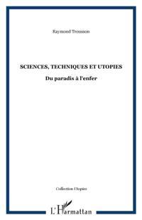 Sciences techniques et utopie du paradis a l'enfer