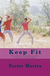 Keep Fit: Exercises in Pregnancy, After Delivery and Thereafter