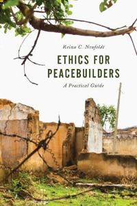 Ethics for peacebuilders - a practical guide