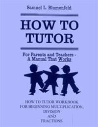 How to Tutor Workbook for Multiplication, Division and Fractions