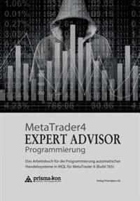 Metatrader 4 Expert Advisor Programmierung: Das Arbeitsbuch Fur Die Programmierung Automatischer Handelssysteme in Mql Fur Metatrader 4 (Build 765)