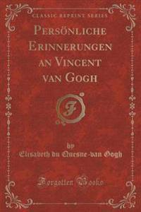 Pers�nliche Erinnerungen an Vincent Van Gogh (Classic Reprint)
