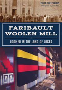 Faribault Woolen Mill:: Loomed in the Land of Lakes