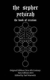 The Sepher Yetzirah: The Book of Creation