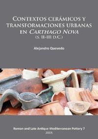 Contextos Ceramicos y Transformaciones Urbanas En Carthago Nova (S. II-III D.C.)