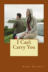 I Can't Carry You