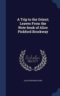 A Trip to the Orient; Leaves from the Note-Book of Alice Pickford Brockway