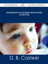 Behavior of the Honey Bee in Pollen Collection - The Original Classic Edition