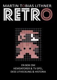 Retro : en bok om hemdatorer och TV-spel, dess utveckling och historia