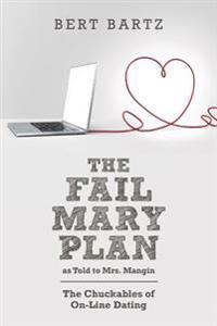 The Fail Mary Plan as Told to Mrs. Mangin: The Chuckables of On-Line Dating