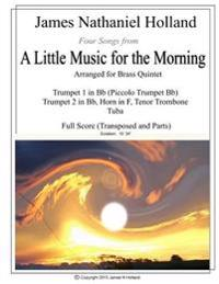 Four Songs from a Little Music for the Morning Arranged for Brass Quintet: Full Score and Parts