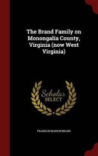 The Brand Family on Monongalia County, Virginia (Now West Virginia)