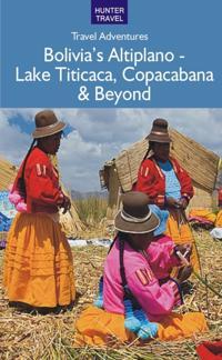Bolivia's Altiplano - Lake Titicaca, Copacabana & Beyond