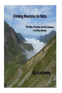 Climbing Mountains for Mutts: The Alps, Pyrenees and Bits Between, a Cycling Odyssey