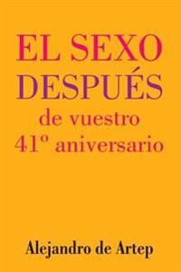 Sex After Your 41st Anniversary (Spanish Edition) - El Sexo Despues de Vuestro 41 Aniversario