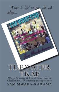 The Water Trap: Water Scarcity & Local Government Challenges... Narrating an Experience
