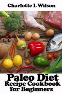 Paleo Diet: Recipe Cookbook for Beginners