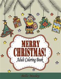 Merry Christmas Adult Coloring Book: The Creative and Cheerful Coloring Book Gift for the Best Winter Holiday Xmas Season