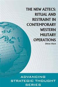 The New Aztecs: Ritual and Restraint in Contemporary Western Military Operations