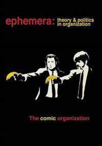 The Comic Organization (Ephemera Vol. 15, No. 3)