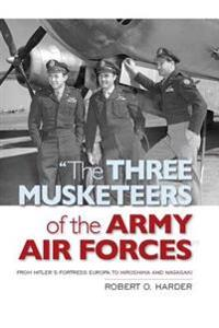 &quote;The Three Musketeers of the Army Air Forces&quote;