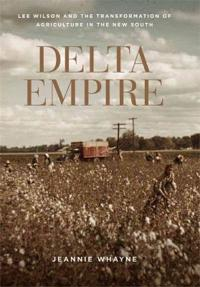 Delta Empire: Lee Wilson and the Transformation of Agriculture in the New South