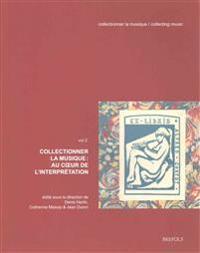 Collectionner La Musique: Au Coeur de L'Interpretation