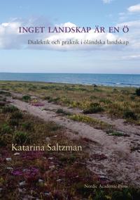 Inget landskap är en ö : dialektik och praktik i öländska landskap