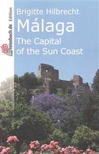 Malaga: The Capital of the Sun Coast