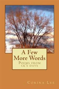 A Few More Words: Poems from Ck's Days