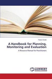 A Handbook for Planning, Monitoring and Evaluation