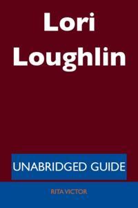 Lori Loughlin - Unabridged Guide