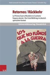 Retornos / Ruckkehr: La Primera Guerra Mundial En El Contexto Hispano-Aleman / Der Erste Weltkrieg Im Deutsch-Spanischen Kontext